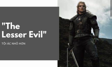 Phân tích cốt truyện 'The Lesser Evil' (Phần 1)