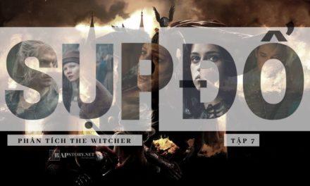 Phân tích The Witcher tập 7: Sụp đổ