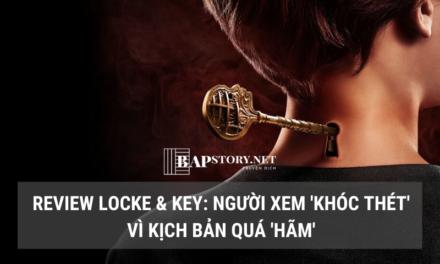 Review Locke & Key: Không sợ kẻ địch mạnh như hổ, chỉ sợ đồng đội ngu như bò