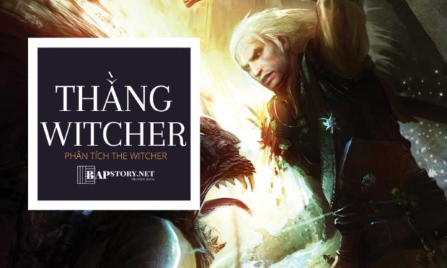 Phân tích cốt truyện The Witcher – Thằng Witcher