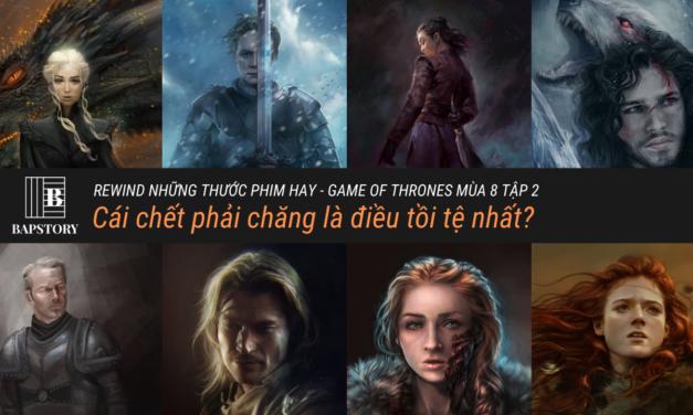 Ký ức về Mùa 8 Game of Thrones liệu có toàn là những điều tồi tệ?